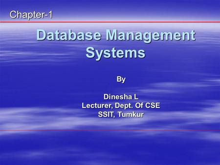Database Management Systems By Dinesha L Lecturer, Dept. Of CSE SSIT, Tumkur Chapter-1.