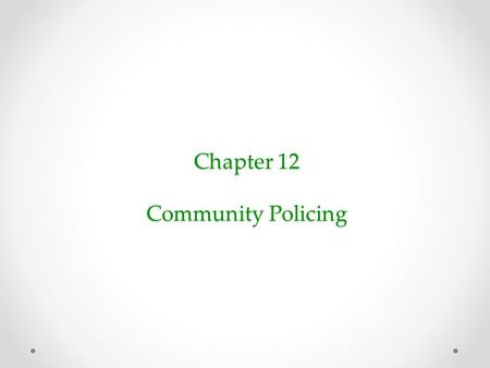 Chapter 12 Community Policing. This chapter deals with philosophical and strategic issues about reducing crime and improving our quality of life Community.