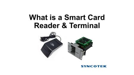 What is a Smart Card Reader & Terminal. What is a smart card reader? Smart card reader, also known as smart card terminal, such as point of sale terminal,