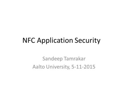NFC Application Security Sandeep Tamrakar Aalto University, 5-11-2015.
