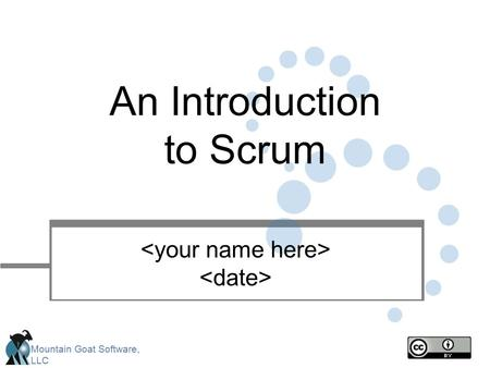 Mountain Goat Software, LLC An Introduction to Scrum.