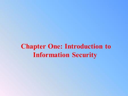 Chapter One: Introduction to Information Security.