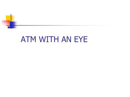 ATM WITH AN EYE. An automated teller machine (ATM) or automatic banking machine (ABM) is a computerised telecommunications device that provides the clients.