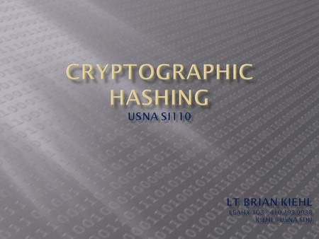  Encryption provides confidentiality  Information is unreadable to anyone without knowledge of the key  Hashing provides integrity  Verify the integrity.