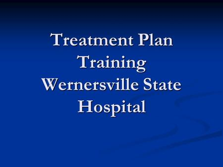 Treatment Plan Training Wernersville State Hospital.