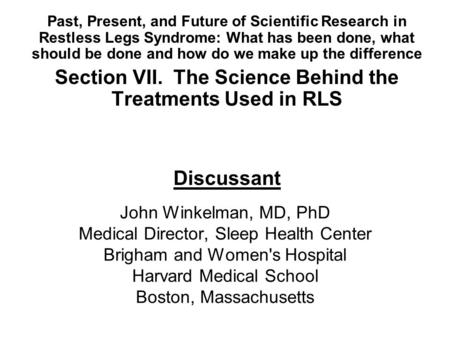 John Winkelman, MD, PhD Medical Director, Sleep Health Center Brigham and Women's Hospital Harvard Medical School Boston, Massachusetts Past, Present,