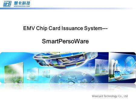 Wisecard Technology Co., Ltd EMV Chip Card Issuance System--- SmartPersoWare.