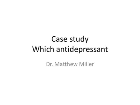 Case study Which antidepressant Dr. Matthew Miller.