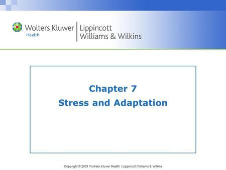 Copyright © 2009 Wolters Kluwer Health | Lippincott Williams & Wilkins Chapter 7 Stress and Adaptation.