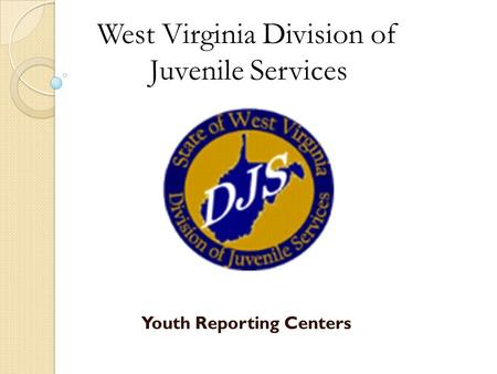 Youth Reporting Centers West Virginia Division of Juvenile Services.