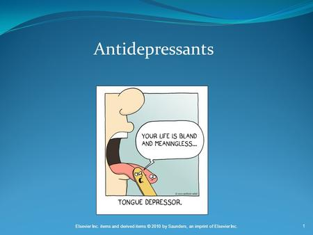 1 Elsevier Inc. items and derived items © 2010 by Saunders, an imprint of Elsevier Inc. Antidepressants.