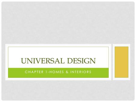 CHAPTER 1-HOMES & INTERIORS UNIVERSAL DESIGN. WHAT IS UNIVERSAL DESIGN? Universal Design Def.- A philosophy of designing interiors and products to accommodate.