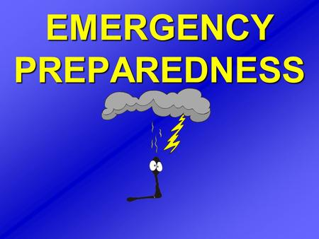 EMERGENCY PREPAREDNESS. PLAN AHEAD - DON'T WAIT UNTIL THE EMERGENCY HAPPENS TO PREPARE!