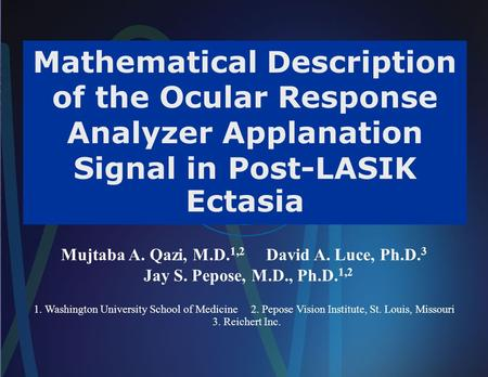 Mathematical Description of the Ocular Response Analyzer Applanation Signal in Post-LASIK Ectasia Mujtaba A. Qazi, M.D. 1,2 David A. Luce, Ph.D. 3 Jay.