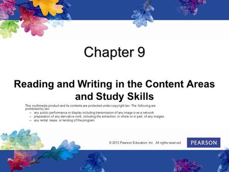 Chapter 9 Reading and Writing in the Content Areas and Study Skills This multimedia product and its contents are protected under copyright law. The following.