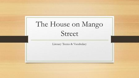 The House on Mango Street Literary Terms & Vocabulary.