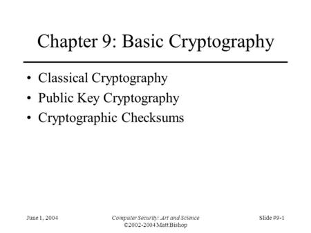 June 1, 2004Computer Security: Art and Science ©2002-2004 Matt Bishop Slide #9-1 Chapter 9: Basic Cryptography Classical Cryptography Public Key Cryptography.