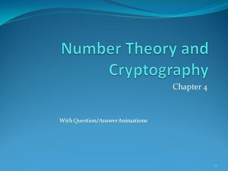 Chapter 4 With Question/Answer Animations 1. Chapter Summary Divisibility and Modular Arithmetic - Sec 4.1 – Lecture 16 Integer Representations and Algorithms.