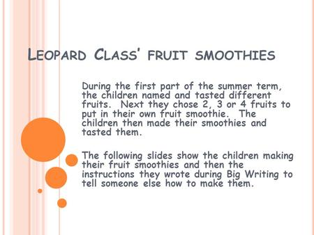 L EOPARD C LASS ' FRUIT SMOOTHIES During the first part of the summer term, the children named and tasted different fruits. Next they chose 2, 3 or 4 fruits.