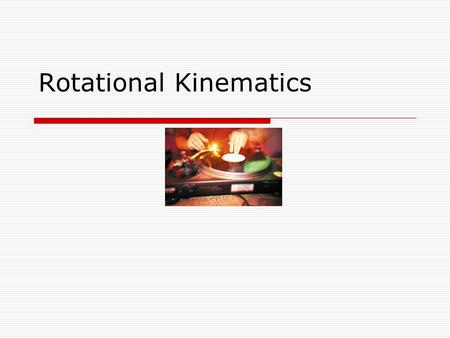 Rotational Kinematics.  Everything that we have done in linear kinematics we will now do for objects rotating.