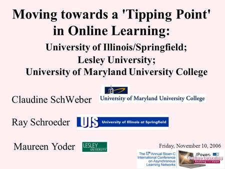 Moving towards a 'Tipping Point' in Online Learning: University of Illinois/Springfield; Lesley University; University of Maryland University College Claudine.