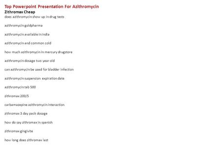 Top Powerpoint Presentation For Azithromycin Zithromax Cheap does azithromycin show up <strong>in</strong> drug tests azithromycin goldpharma azithromycin available <strong>in</strong>.