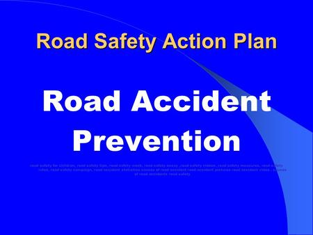 <strong>Road</strong> <strong>Safety</strong> Action Plan <strong>Road</strong> Accident Prevention <strong>road</strong> <strong>safety</strong> for children, <strong>road</strong> <strong>safety</strong> tips, <strong>road</strong> <strong>safety</strong> week, <strong>road</strong> <strong>safety</strong> essay,<strong>road</strong> <strong>safety</strong> videos, <strong>road</strong>.