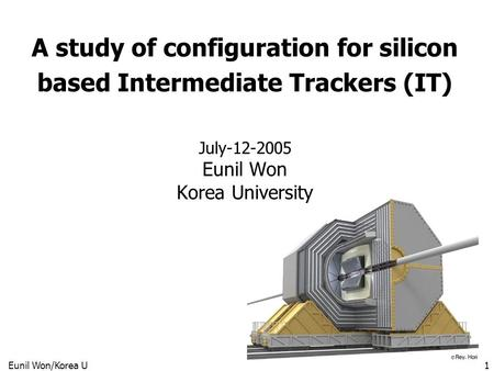 Eunil Won/Korea U1 A study of configuration for silicon based Intermediate Trackers (IT) July-12-2005 Eunil Won Korea University.