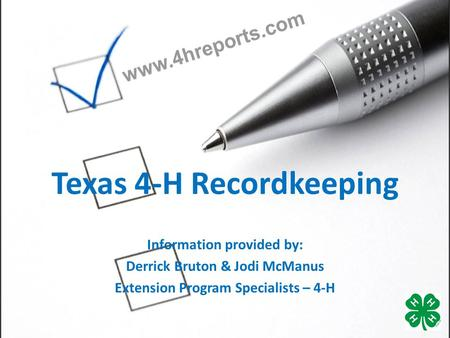 Texas 4-H Recordkeeping Information provided by: Derrick Bruton & Jodi McManus Extension Program Specialists – 4-H.