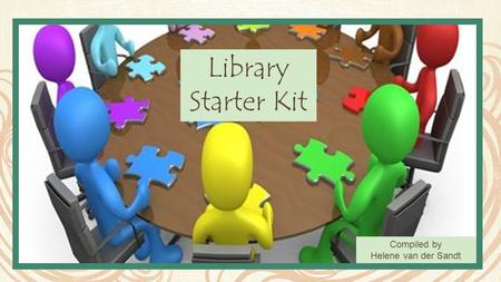 Library Starter Kit Compiled by Helene van der Sandt.