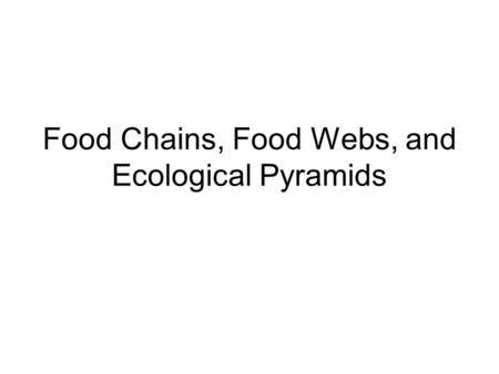 Food Chains, Food Webs, and Ecological Pyramids. A food chain is the simplest path that energy takes through an ecosystem. Energy enters from the sun.