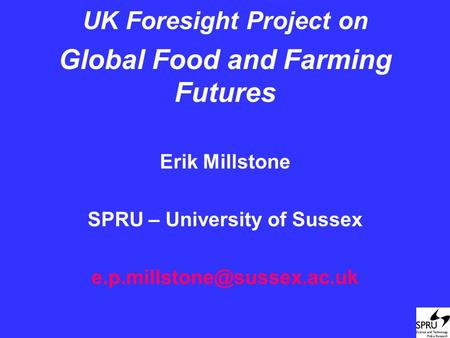 UK Foresight Project on Global Food and Farming Futures Erik Millstone SPRU – University of Sussex