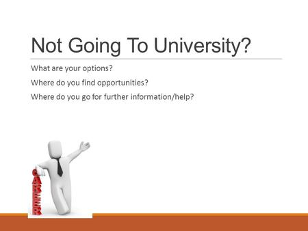 Not Going To University? What are your options? Where do you find opportunities? Where do you go for further information/help?