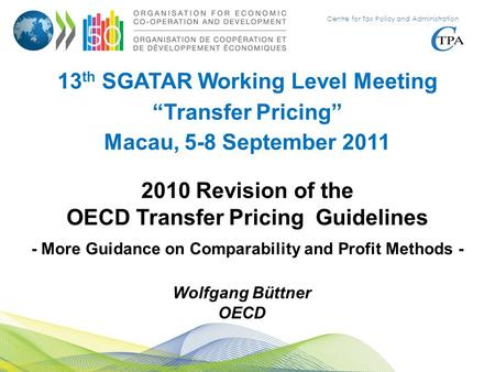 "Centre for Tax Policy and Administration 13 th SGATAR Working Level Meeting ""Transfer Pricing"" Macau, 5-8 September 2011 2010 Revision of the OECD Transfer."