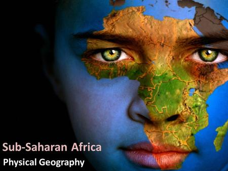 Sub-Saharan Africa Physical Geography. The Transition Zone.