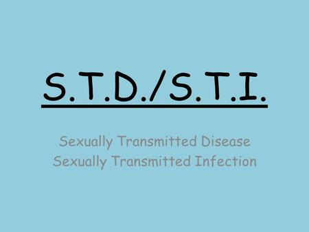S.T.D./S.T.I. Sexually Transmitted Disease Sexually Transmitted Infection.