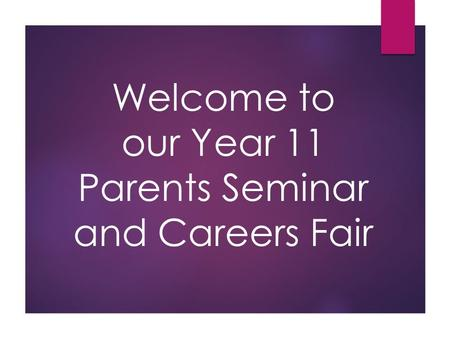 Welcome to our Year 11 Parents Seminar and Careers Fair.