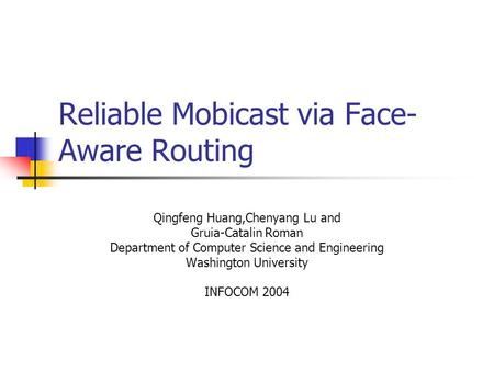 Reliable Mobicast via Face- Aware Routing Qingfeng Huang,Chenyang Lu and Gruia-Catalin Roman Department of Computer Science and Engineering Washington.