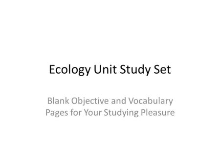 Ecology Unit Study Set Blank Objective and Vocabulary Pages for Your Studying Pleasure.