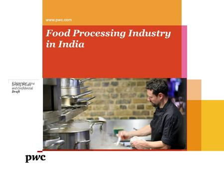 Www.pwc.com Food Processing Industry in India 8 September 2014 Strictly Private and Confidential Draft.