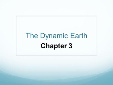 The Dynamic Earth Chapter 3. Earth consists of: Rock – geosphere Air – Atmosphere Water – hydrosphere Living things (organisms) - biosphere.