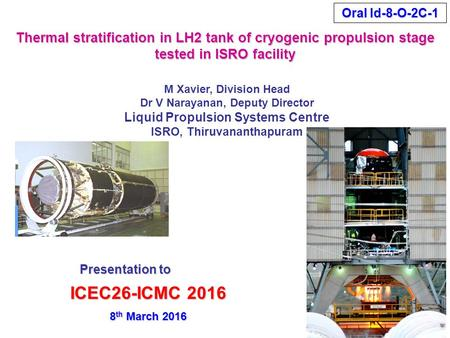 Thermal stratification in LH2 tank of cryogenic propulsion stage tested in ISRO facility Presentation to ICEC26-ICMC 2016 8 th March 2016 M Xavier, Division.