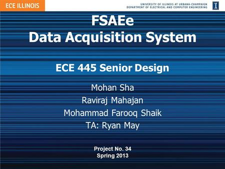 FSAEe Data Acquisition System ECE 445 Senior Design Mohan Sha Raviraj Mahajan Mohammad Farooq Shaik TA: Ryan May Project No. 34 Spring 2013.
