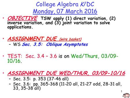 1 College Algebra K/DC Monday, 07 March 2016 OBJECTIVE TSW apply (1) direct variation, (2) inverse variation, and (3) joint variation to solve applications.