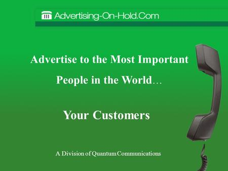 A Division of Quantum Communications Advertise to the Most Important People in the World … Your Customers.