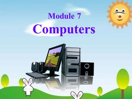 Module 7 Computers. Unit 2 When do you use a computer?