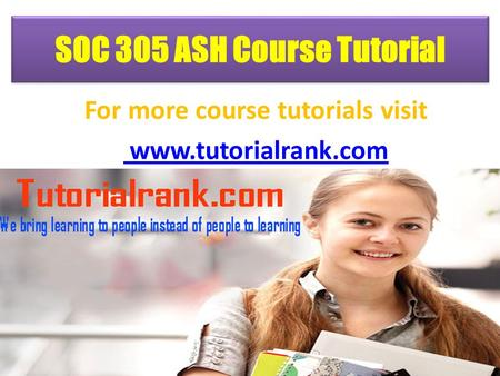 SOC 305 ASH Course Tutorial For more course tutorials visit www.tutorialrank.com.