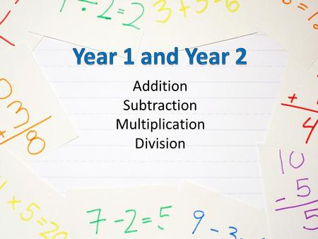 Addition Subtraction Multiplication Division. Number Facts Year 1 Count to and across 100 from any number Know and use number bonds and subtraction facts.