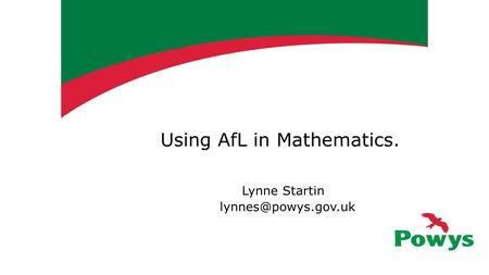 Using AfL in Mathematics. Lynne Startin
