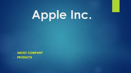 Apple Inc. ABOUT COMPANY PRODUCTS. Basic information  Apple Inc. is American company founded by Steve Jobs, Steve Wozniak, Ronald Wayne in Cupertino.